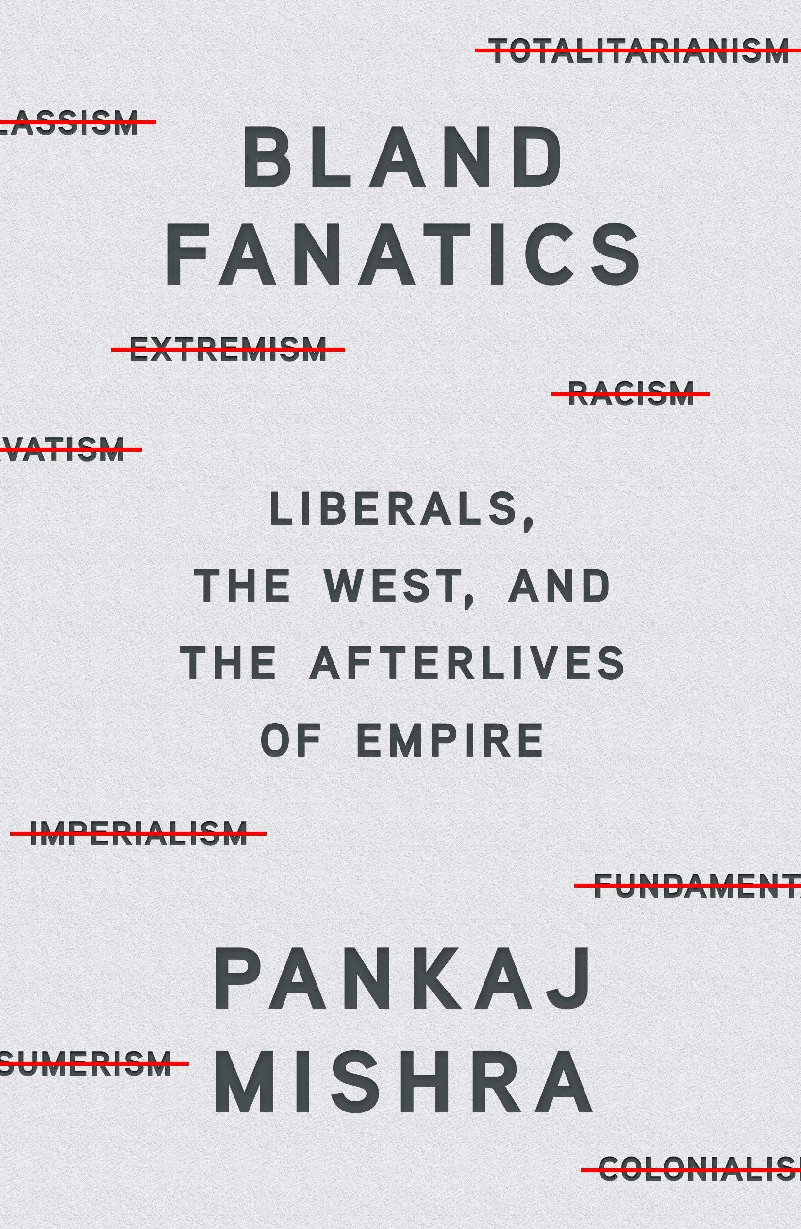 Bland Fanatics: Liberals, the West, and the Afterlives of Empire