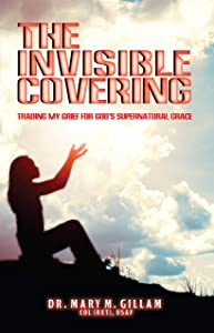 The Invisible Covering: Trading My Grief for God's Supernatural Grace