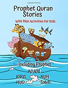 Prophet Quran Stories With Mini Activities for Kids: Including Prophet Adam, Idris, Nuh, Hud and Saleh: The Holy Story Of the Prophet Activity Book for Kids