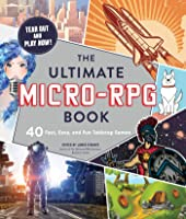 The Ultimate Micro-RPG Book: 40 Fast, Easy, and Fun Tabletop Games (The Ultimate RPG Guide Series)
