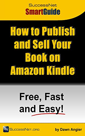 How to Publish and Sell Your Book on Amazon Kindle—Free, Fast and Easy! (SuccessNet SmartGuide 7)