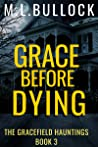 Grace Before Dying (The Gracefield Hauntings Book 3)