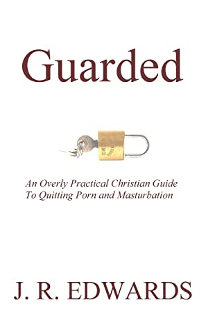 Guarded: An Overly Practical Christian Guide to Quitting Porn and Masturbation