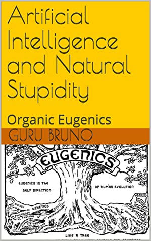 Artificial Intelligence and Natural Stupidity: Organic Eugenics