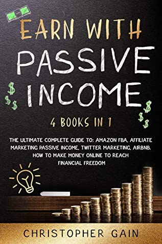 Earn With Passive Income: 4 Books in 1 The Ultimate Complete Guide to: Amazon Fba, Affiliate Marketing passive income, Twitter Marketing, Airbnb. How to Make Money Online to reach financial freedom