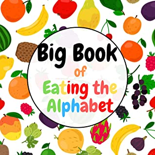 Big Book of [ Eating the Alphabet ]: Fruits and Vegetables From [ A to Z ] for Kids,,,Fun & Interactive Picture Book for [ Preschoolers & Toddlers ] (Activity Books For Kids)