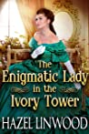The Enigmatic Lady in the Ivory Tower: A Historical Regency Romance Novel