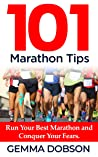 101 Marathon Tips: Run Your Best Marathon And Conquer Your Running Fears