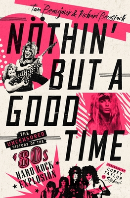 Nöthin' But a Good Time: The Uncensored History of the '80s Hard Rock Explosion