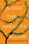 When the Apricots Bloom by Gina Wilkinson