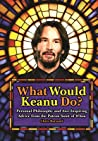 What Would Keanu Do? by Chris Barsanti