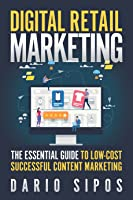 Digital Retail Marketing: The Essential Guide to Low-Cost, Successful Content Marketing