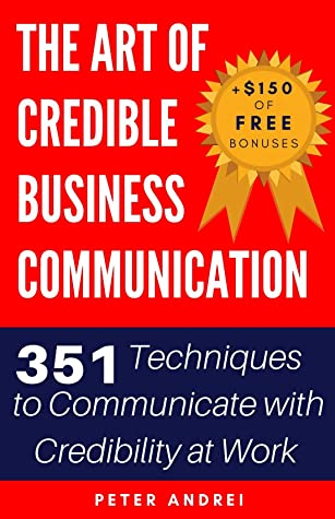 The Art of Credible Business Communication: 351 Techniques to Communicate With Credibility at Work (Speak for Success Book 4)