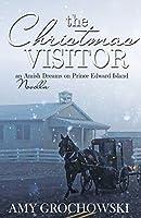 The Christmas Visitor (An Amish Dreams on Prince Edward Island Novella)
