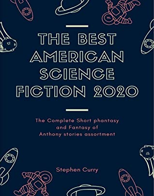 The Best American Science Fiction 2020: The Complete Short fantasy and Fantasy of Anthony stories assortment