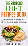 The Sirtfood Diet Recipes Book: The Only 40 Effective Recipes to Activate Sirtuins. The Cookbook to Lose Weight, Burn Fat and Stay Fit