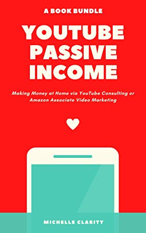 Youtube Passive Income Making Money At Home Via Youtube Consulting Or Amazon Associate Video Marketing By Michelle Clarity