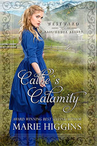 Callie's Calamity (Westward Home and Hearts Mail-Order Brides Book 8)