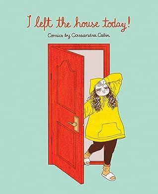 I Left the House Today!: Comics by Cassandra Calin