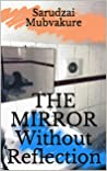 The Mirror Without Reflection