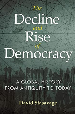 The Decline and Rise of Democracy by David Stasavage