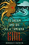 To Dream and Die as a Taniwha Girl (Yarnsworld #5)