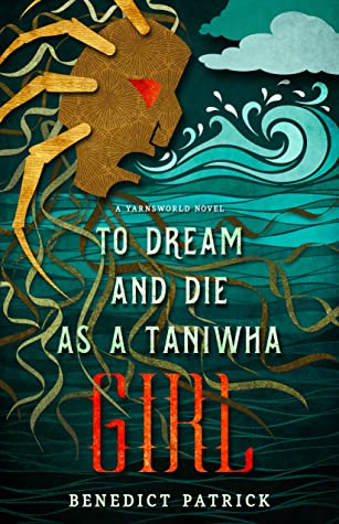 To Dream and Die as a Taniwha Girl by Benedict Patrick