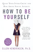 How to Be Yourself: Quiet Your Inner Critic and Rise Above Social Anxiety