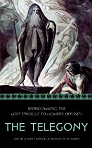 The Telegony: Rediscovering the Lost Epilogue to Homer's Odyssey (Reconstructing the Lost Epics of the Trojan War Book 2)