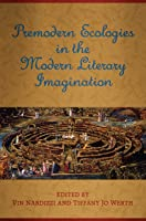 Premodern Ecologies in the Modern Literary Imagination