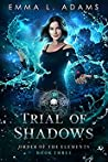 Trial of Shadows (Order of the Elements, #3)