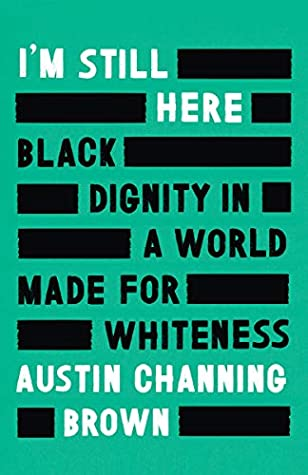 I'm Still Here: Black Dignity in a World Made for Whiteness by ...