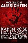 Mörderische Aussichten: Thriller & Krimi bei Knaur: Ausgewählte Leseproben von Karen Rose, Lisa Jackson, Sam Eastland, Petermann/Fischer, David Morrell uvm.