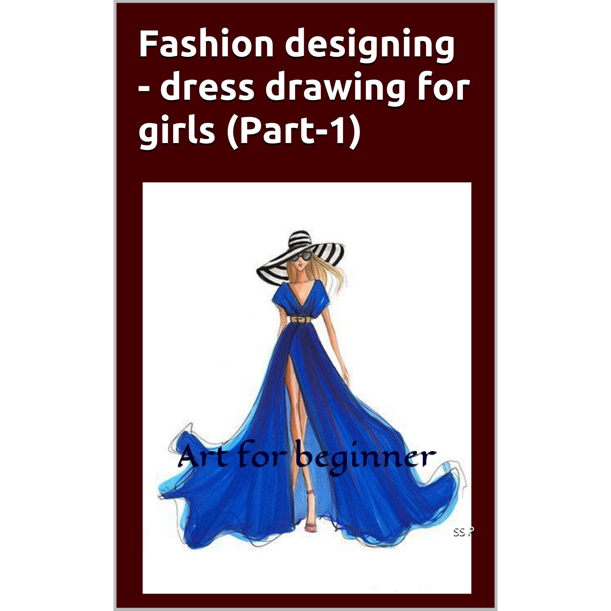 Fashion Designing Dress Drawing For Girls Part 1 Art For Beginner By Ss P