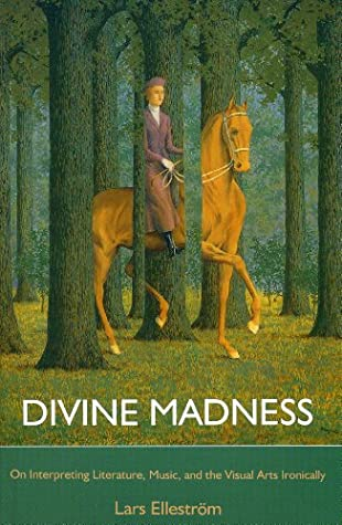 Divine Madness: On Interpreting Literature, Music, and the Visual Arts Ironically
