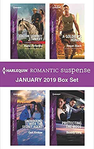 Harlequin Romantic Suspense January 2019 Box Set: Colton Cowboy Standoff\Snowbound with the Secret Agent\A Soldier's Honor\Protecting the Boss
