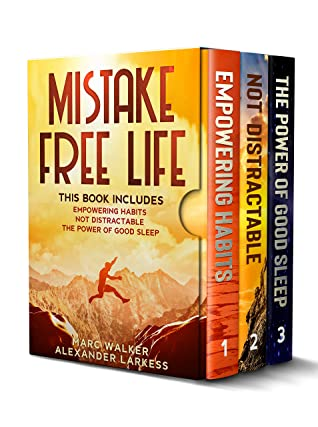 MISTAKE FREE LIFE: THIS BOOK INCLUDES: EMPOWERING HABITS, NOT DISTRACTABLE, THE POWER OF GOOD SLEEP