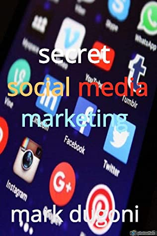 Secret Social Media Marketing 2020: How to Reach Millions of Customers Without Wasting Your Time and Money - Proven Ways to Grow Your Business on YouTube, Instagram, Twitter, Facebook