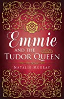 Emmie and the Tudor Queen (Hearts and Crowns #2)
