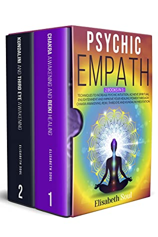 PSYCHIC EMPATH: 2 books in 1: Techniques to Increase Psychic Intuition, Achieve Spiritual Enlightenment and Improve your Healing Power Through Chakra Awakening, Reiki, Third eye and Kundalini Meditat