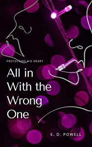 All in With the Wrong One: Protecting His Heart