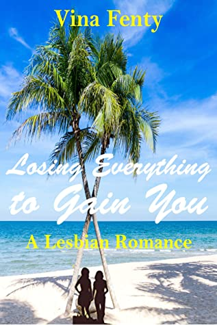 Losing Everything to Gain You: A lesbian romance