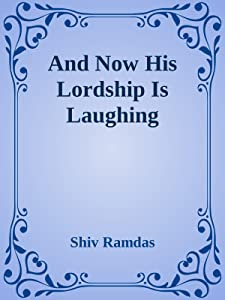 And now his Lordship is Laughing