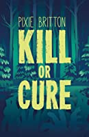 Kill or Cure: (Kill or Cure Trilogy, Book 1)