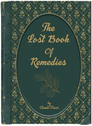 The Lost Book of Remedies by Claude Davis - Discover The Forgotten Power of Plant