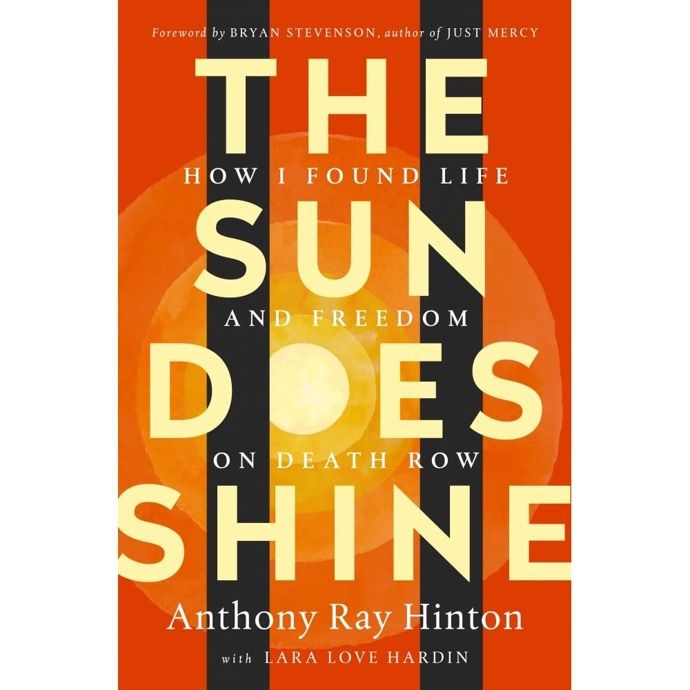The Sun Does Shine How I Found Life And Freedom On Death Row By Anthony Ray Hinton