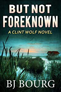 But Not Foreknown (Clint Wolf #15)