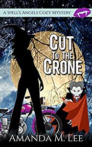 Cut to the Crone (A Spell's Angels Cozy Mystery, #4)