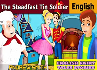 English Fairy Tales Stories: The Steadfast Tin Soldier - Great 5-Minute Fairy Tale Picture Book For Kids, Boys, Girls, Children Of All Age