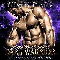 Possessed by a Dark Warrior (Eternal Mates, #9)